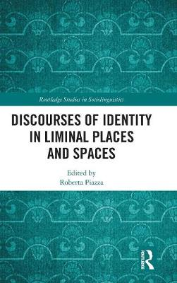 Discourses of Identity in Liminal Places and Spaces - Roberta Piazza