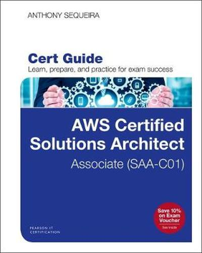 AWS Certified Solutions Architect - Associate (SAA-CO1) Cert Guide - Anthony Sequeira
