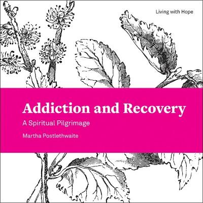 Addiction and Recovery - Martha Postlethwaite