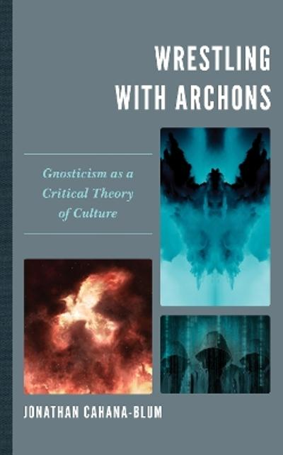 Wrestling with Archons - Jonathan Cahana-Blum