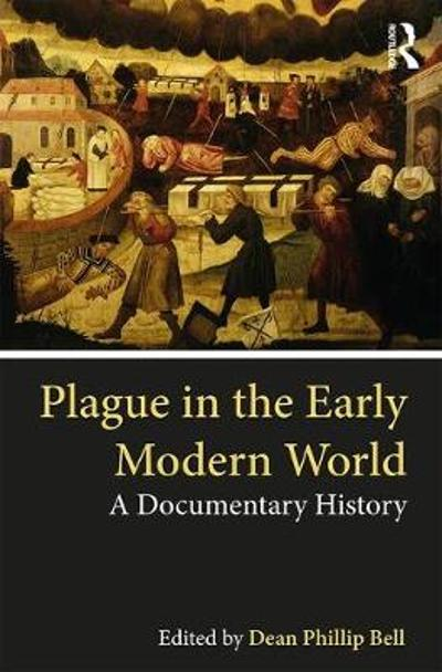 Plague in the Early Modern World - Dean Phillip Bell