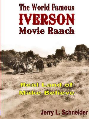 The World Famous Iverson Movie Ranch - Jerry L Schneider