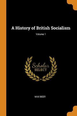 A History of British Socialism; Volume 1 - Max Beer