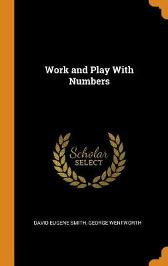 Work and Play with Numbers - David Eugene Smith George Wentworth