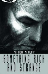Something Rich and Strange - Patricia A. McKillip