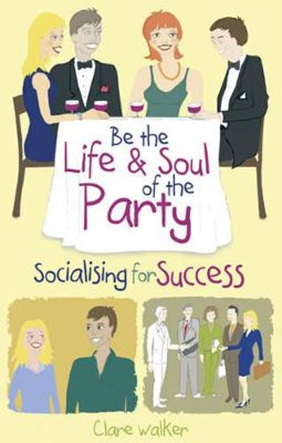 Be the Life and Soul of the Party - Clare Walker