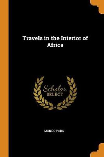 Travels in the Interior of Africa - Mungo Park