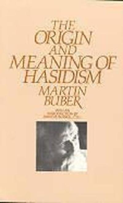 The Origin and Meaning of Hasidism - Martin Buber