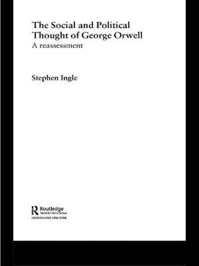 The Social and Political Thought of George Orwell - Stephen Ingle