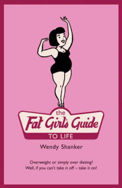 The Fat Girl's Guide to Life - Wendy Shanker