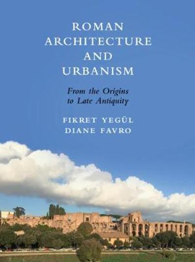 Roman Architecture and Urbanism - Diane Favro