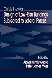 Guidelines for Design of Low-Rise Buildings Subjected to Lateral Forces - Ajaya Kumar Gupta Peter James Moss