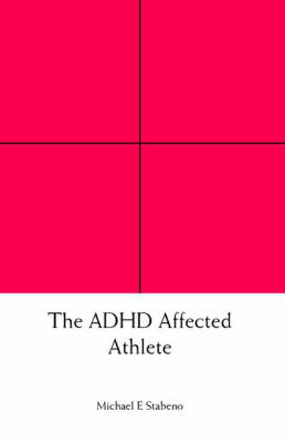 The ADHD Affected Athlete - Michael E. Stabeno