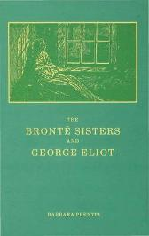 The Bronte Sisters and George Eliot - Barbara Prentis
