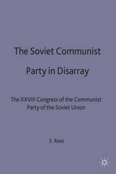 The Soviet Communist Party in Disarray - Edward Arfon Rees