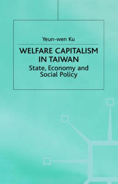 Welfare Capitalism in Taiwan - Yuen-Wen Ku