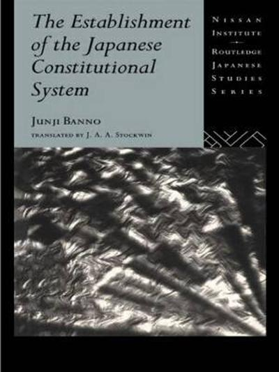 The Establishment of the Japanese Constitutional System - Junji Banno