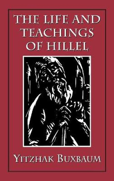 The Life and Teachings of Hillel - Yitzhak Buxbaum