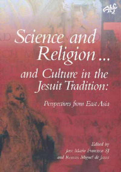 Science and Religion and Culture in the Jesuit Tradition - Jose Mario Francisco
