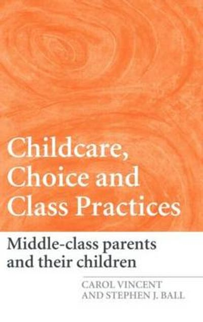 Childcare, Choice and Class Practices - Carol Vincent