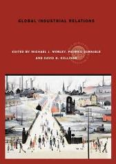 Global Industrial Relations - Michael J. Morley Patrick Gunnigle David G. Collings