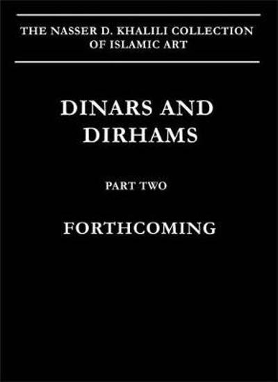 Dinars and Dirhams, Part 2, Coins of the Islamic Lands. The Later Period - Robert Darley-Doran