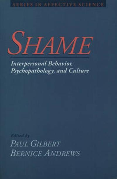 Shame: Interpersonal Behavior, Psychopathology, and Culture - Paul Gilbert