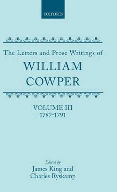 The Letters and Prose Writings: III: Letters 1787-1791 - William Cowper