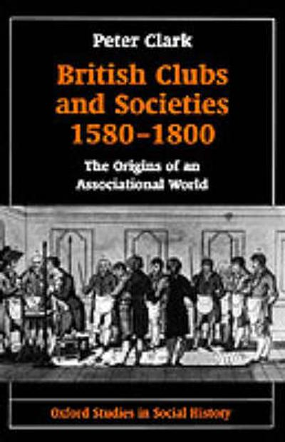 British Clubs and Societies 1580-1800 - Peter Clark