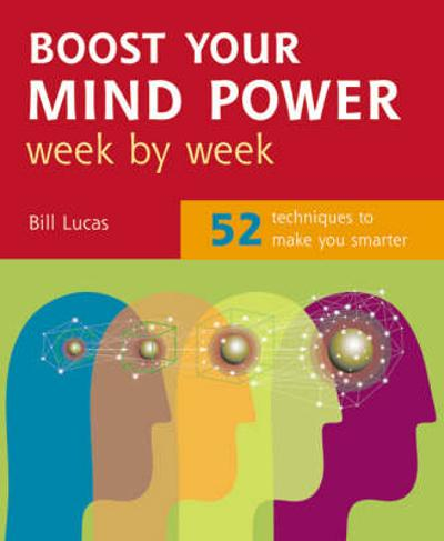 Boost Your Mind Power Week By Week: 52 Techniques To Make You Smarter - Bill Lucas