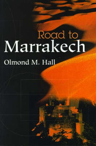 Road to Marrakech - Olmond M Hall