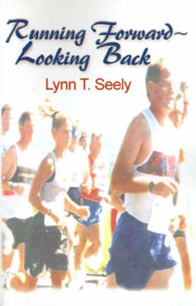 Running Forward-Looking Back - Lynn T Seely