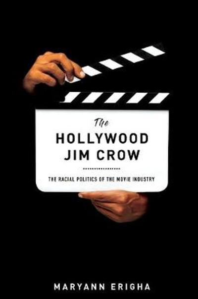 The Hollywood Jim Crow - Maryann Erigha