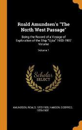 Roald Amundsen's the North West Passage - Captain Roald Amundsen Godfred Hansen
