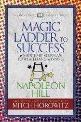 The Magic Ladder to Success (Condensed Classics) - Napoleon Hill Mitch Horowitz