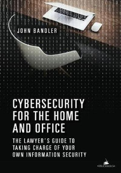 Cybersecurity for the Home and Office - John Bandler