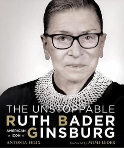The Unstoppable Ruth Bader Ginsburg - Antonia Felix