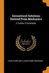 Geometrical Solutions Derived from Mechanics - David Eugene Smith David Eugene Archimedes