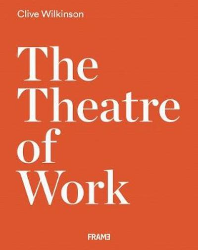 Clive Wilkinson: The Theatre of Work - Clive Wilkinson