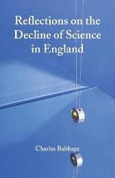 Reflections on the Decline of Science in England - Charles Babbage