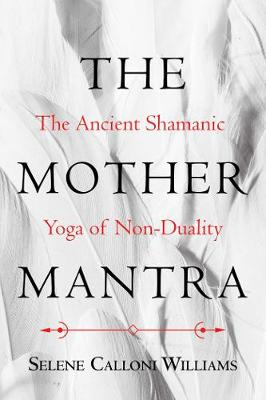 The Mother Mantra - Selene Calloni Williams