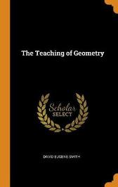 The Teaching of Geometry - David Eugene Smith