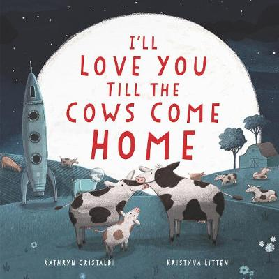 I'll Love You Till the Cows Come Home - Kathryn Cristaldi