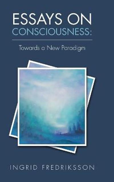 Essays on Consciousness - Ingrid Fredriksson