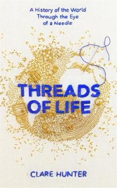 Threads of Life - Clare Hunter