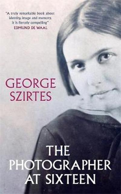 The Photographer at Sixteen - George Szirtes