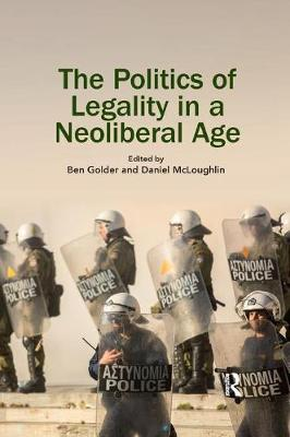 The Politics of Legality in a Neoliberal Age - Ben Golder
