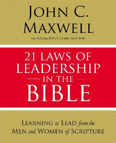 21 Laws of Leadership in the Bible - John C. Maxwell