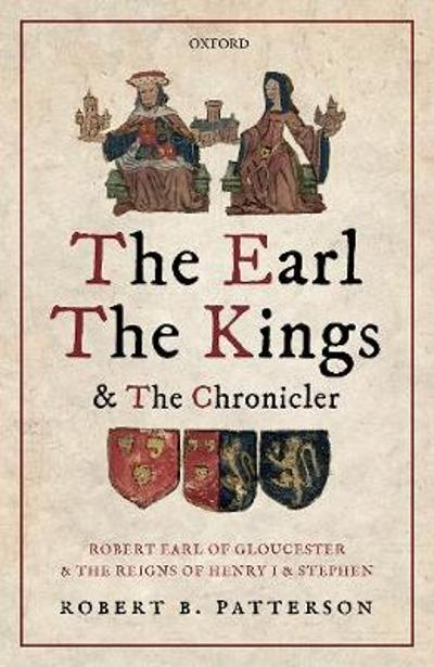 The Earl, the Kings, and the Chronicler - Robert B. Patterson