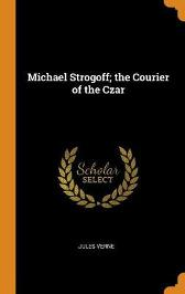 Michael Strogoff; The Courier of the Czar - Jules Verne